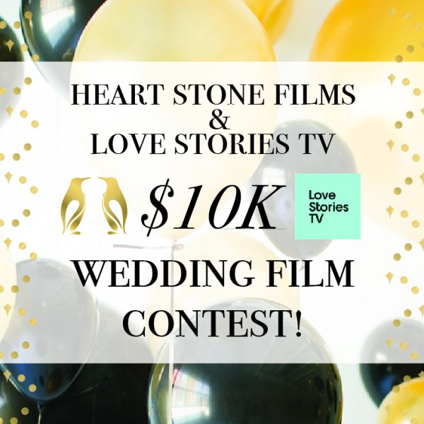 Heart Stone Films and Love Stories TV $10,000 Wedding Film Contest!!